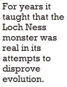 Durante anos, ele ensinou que o monstro de Lago Ness era real em suas tentativas de refutar evolução.