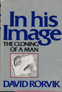 """In His Image: The Cloning of Man"" de David Rorvik"